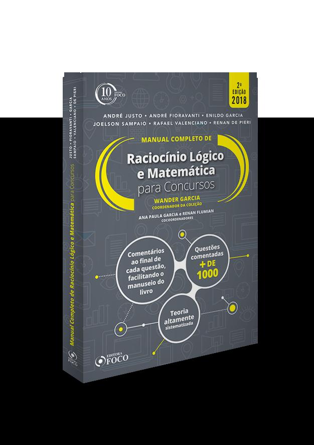 MANUAL COMPLETO DE RACIOCÍNIO LÓGICO E MATEMÁTICA PARA CONCURSOS -  2ª ED - 2018