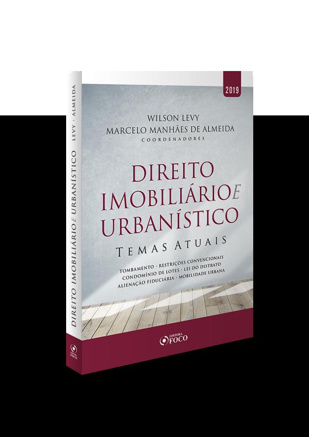 DIREITO IMOBILIÁRIO E URBANÍSTICO : TEMAS ATUAIS - 1ª ED - 2019