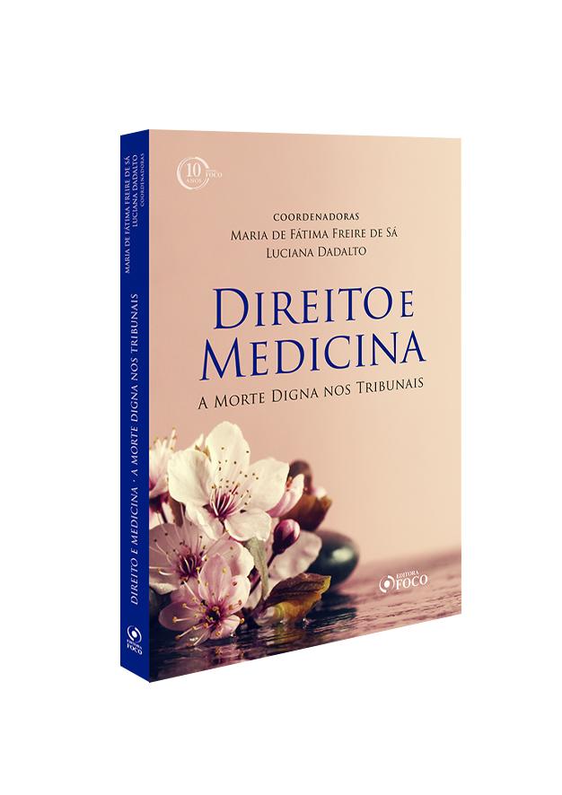 DIREITO E MEDICINA : A MORTE DIGNA NOS TRIBUNAIS - 1ª ED - 2018