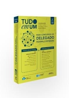 TUDO EM UM PARA CONCURSOS DE DELEGADO - FEDERAL E ESTADUAL - 3ª ED - 2019