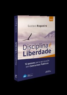 DISCIPLINA É LIBERDADE : 12 PASSOS PARA APROVAÇÃO EM CONCURSOS PÚBLICOS - 1ª EDIÇÃO - 2019