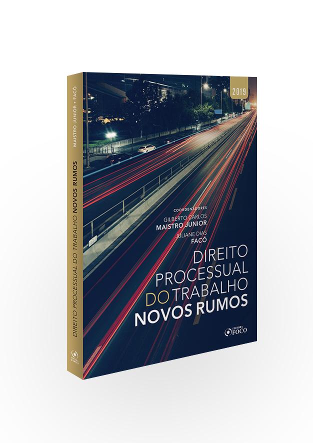 DIREITO PROCESSUAL DO TRABALHO : NOVOS RUMOS - 1ª ED - 2019