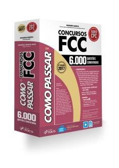 COMO PASSAR EM CONCURSOS FCC - 6.000 QUESTÕES COMENTADAS - 6ª ED - 2017