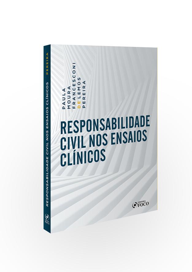RESPONSABILIDADE CIVIL NOS ENSAIOS CLINICOS - 1ª ED - 2019