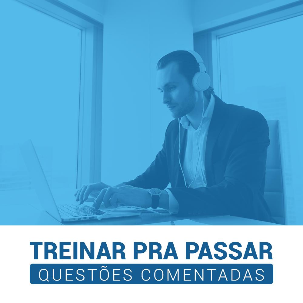 TREINAR PRA PASSAR - QUESTÕES COMENTADAS