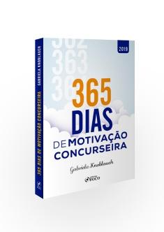 365 DIAS DE MOTIVAÇÃO CONCURSEIRA - 1ª ED - 2019