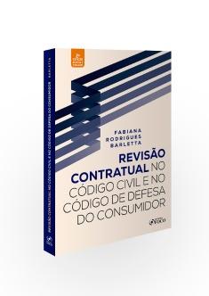 REVISÃO CONTRATUAL NO CÓDIGO CIVIL E NO CÓDIGO DE DEFESA DO CONSUMIDOR - 2ª ED - 2020