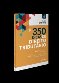 350 DICAS DE DIREITO TRIBUTÁRIO - 3ª ED - 2021