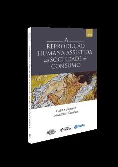 A REPRODUÇÃO HUMANA ASSISTIDA NA SOCIEDADE DE CONSUMO - 1ª ED - 2021