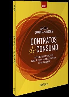 CONTRATOS DE CONSUMO - PARÂMETROS EFICIENTES PARA REDUÇÃO DA ASSIMETRIA INFORMACIONAL - 1ª ED - 2021