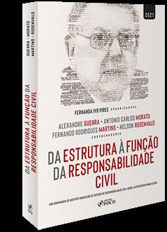 DA ESTRUTURA À FUNÇÃO DA RESPONSABILIDADE CIVIL - 1ª ED - 2021