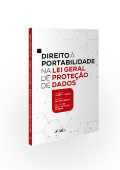 DIREITO À PORTABILIDADE NA LEI GERAL DE PROTEÇÃO DE DADOS - 1ª ED - 2020