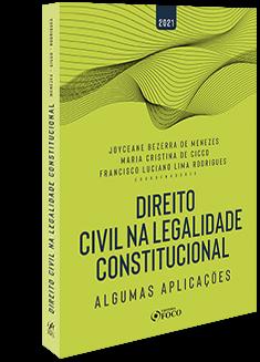 DIREITO CIVIL NA LEGALIDADE CONSTITUCIONAL - ALGUMAS APLICAÇÕES - 1ª ED - 2021
