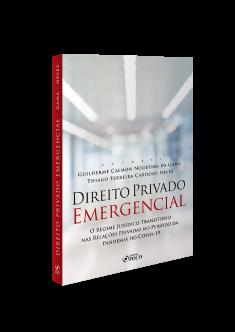 DIREITO PRIVADO EMERGENCIAL - O REGIME JURÍDICO TRANSITÓRIO NAS RELAÇÕES PRIVADAS NO PERÍODO DA PANDEMIA DA COVID-19 - 1ª ED - 2020