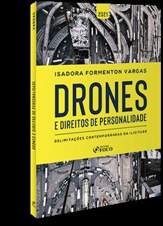 DRONES E DIREITOS DE PERSONALIDADE - DELIMITAÇÕES CONTEMPORÂNEAS DA ILICITUDE - 1ª ED - 2021