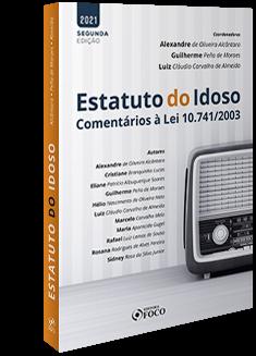 ESTATUTO DO IDOSO : COMENTÁRIOS À LEI 10.741/2003 - 2ª ED - 2021