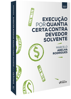 EXECUÇÃO POR QUANTIA CERTA CONTRA DEVEDOR SOLVENTE - 1ª ED - 2021