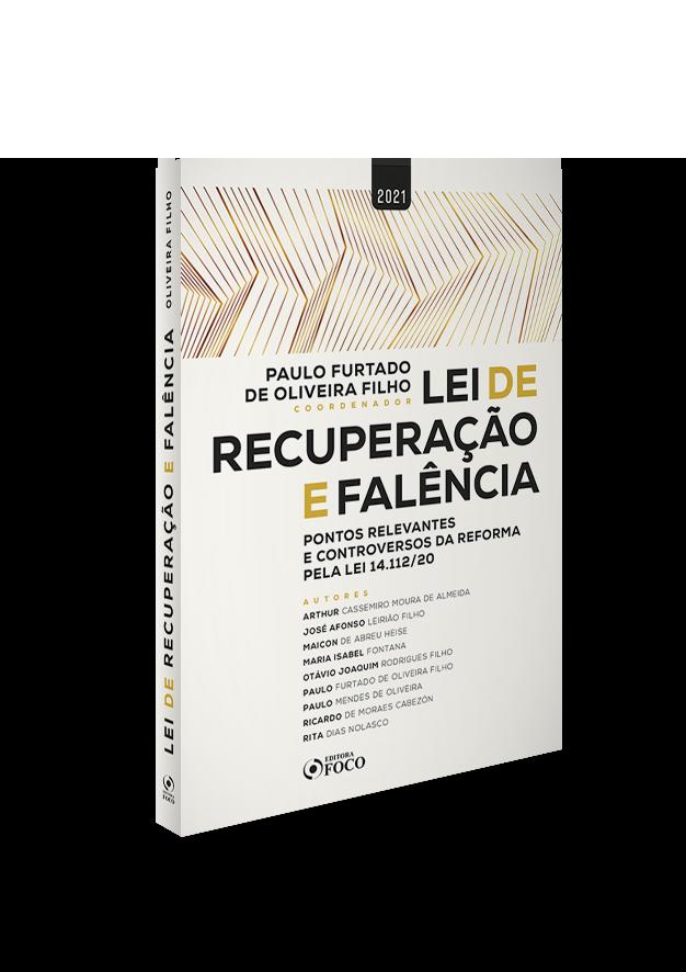 LEI DE RECUPERAÇÃO E FALÊNCIA : PONTOS RELEVANTES E CONTROVERSOS PELA LEI 14.112/2020 - 1ª ED - 2021 - VOL 1