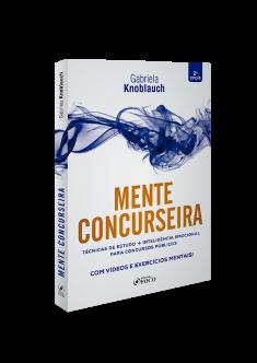 MENTE CONCURSEIRA : TÉCNICAS DE ESTUDO E INTELIGÊNCIA EMOCIONAL PARA CONCURSOS - 2ª ED - 2020