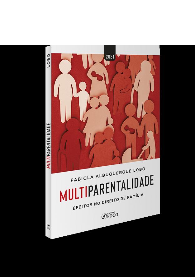 MULTIPARENTALIDADE: EFEITOS NO DIREITO DE FAMÍLIA - 1ª ED - 2021