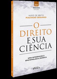 O DIREITO E SUA CIÊNCIA: UMA INTRODUÇÃO À EPISTEMOLOGIA JURÍDICA - 2ª Ed 2021