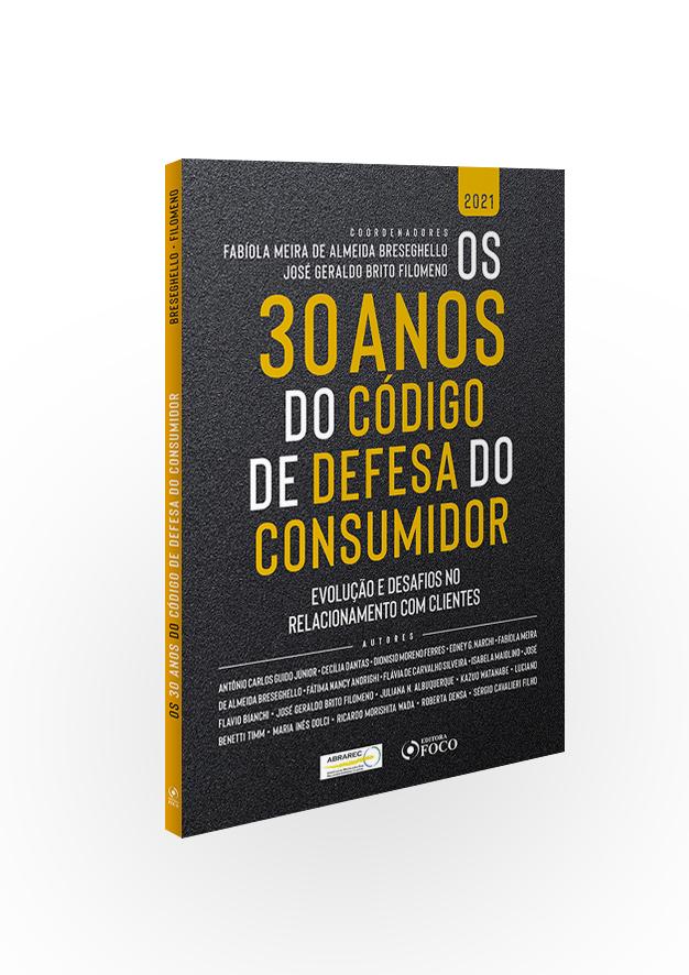 OS 30 ANOS DO CÓDIGO DE DEFESA DO CONSUMIDOR - 1ª ED - 2021