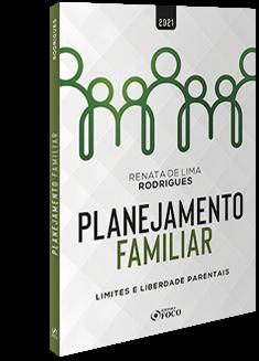 PLANEJAMENTO FAMILIAR - LIMITES E LIBERDADES PARENTAIS - 1ª ED - 2021