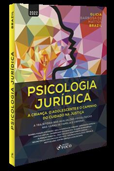 PSICOLOGIA JURÍDICA : A CRIANÇA, O ADOLESCENTE E O CAMINHO DO CUIDADO NA JUSTIÇA - 1ª ED - 2022