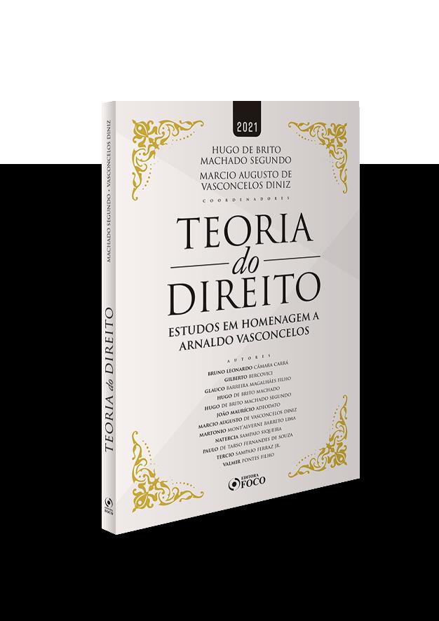 TEORIA DO DIREITO - ESTUDOS EM HOMENAGEM A ARNALDO VASCONCELOS - 1ª ED - 2021
