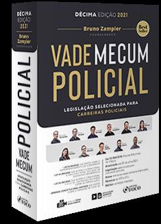 VADE MECUM POLICIAL - LEGISLAÇÃO SELECIONADA PARA CARREIRAS POLICIAIS - 10ª ED - 2021